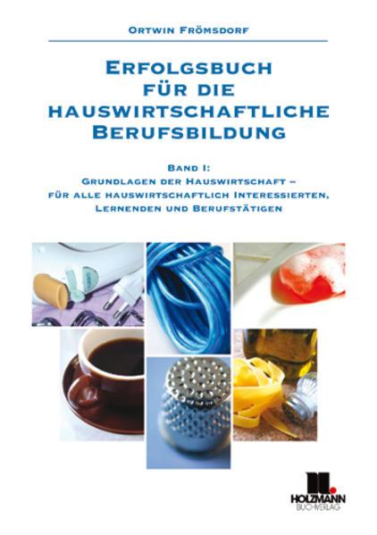 Erfolgsbuch für die hauswirtschaftliche Berufsbildung 1. Grundlagen der Hauswirtschaft als Buch