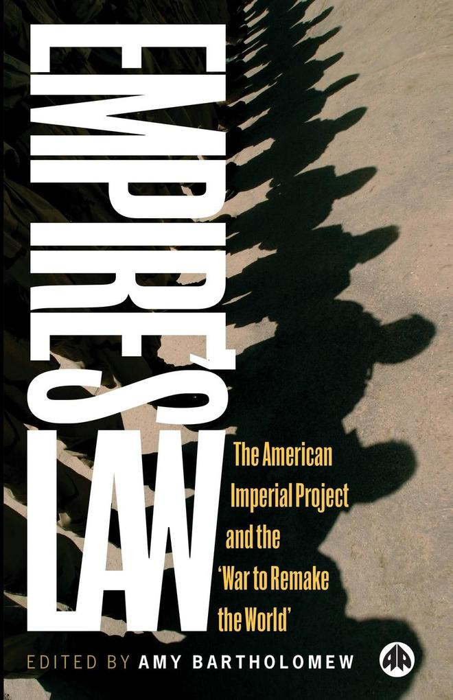 Empire's Law: The American Imperial Project and the 'War to Remake the World' als Buch
