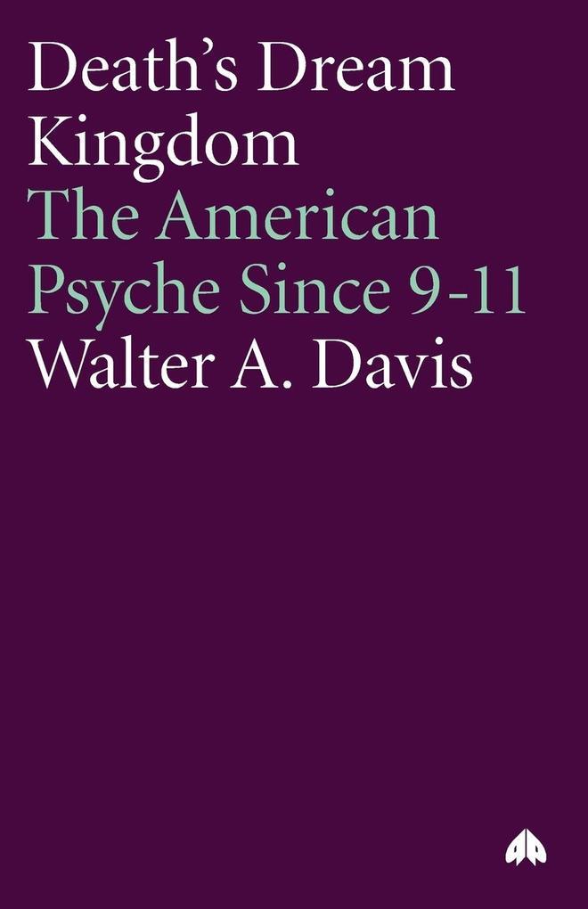 Death's Dream Kingdom: The American Psyche Since 9-11 als Buch