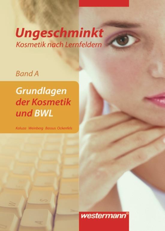 Ungeschminkt - Kosmetik nach Lernfeldern. Band A. Grundlagen und BWL als Buch