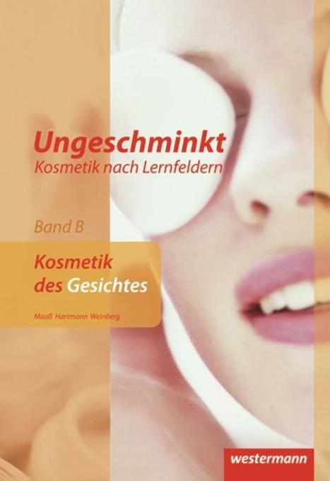 Ungeschminkt - Kosmetik nach Lernfeldern. Band B. Schülerb uch als Buch