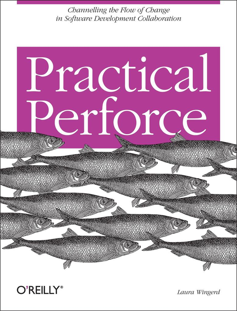 Practical Perforce: Channeling the Flow of Change in Software Development Collaboration als Buch