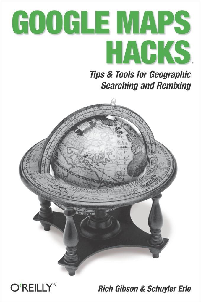 Google Maps Hacks: Tips & Tools for Geographic Searching and Remixing als Buch