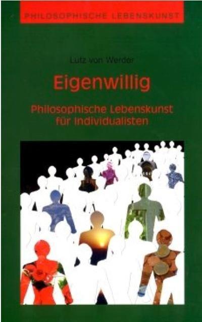 Eigenwillig - Philosophische Lebenskunst für Individualisten als Buch