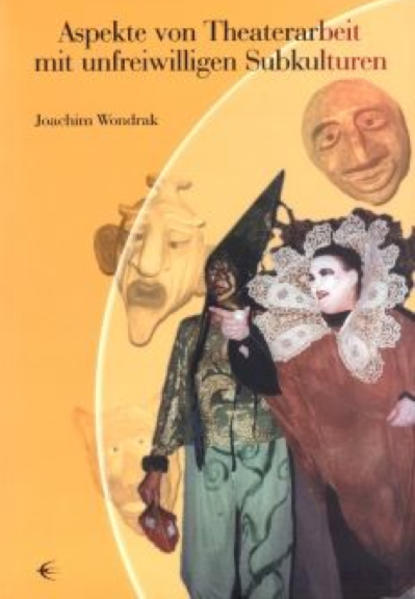 Aspekte von Theaterarbeit mit unfreiwilligen Subkulturen als Buch