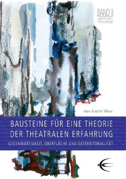 Bausteine zu einer Theorie der theatralen Erfahrung. Lingener Beiträge zur Theaterpädagogik Band 2 als Buch