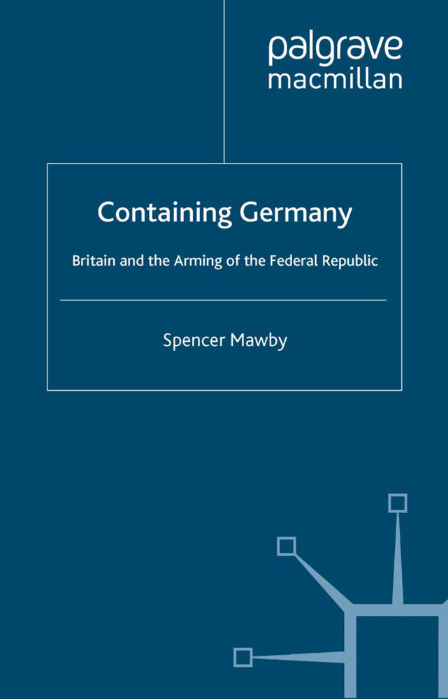 Containing Germany: Britain and the Arming of the Federal Republic als Buch