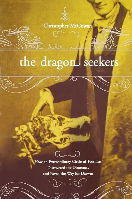 The Dragon Seekers: How an Extraordinary Cicle of Fossilists Discovered the Dinosaurs and Paved the Way for Darwin als Taschenbuch