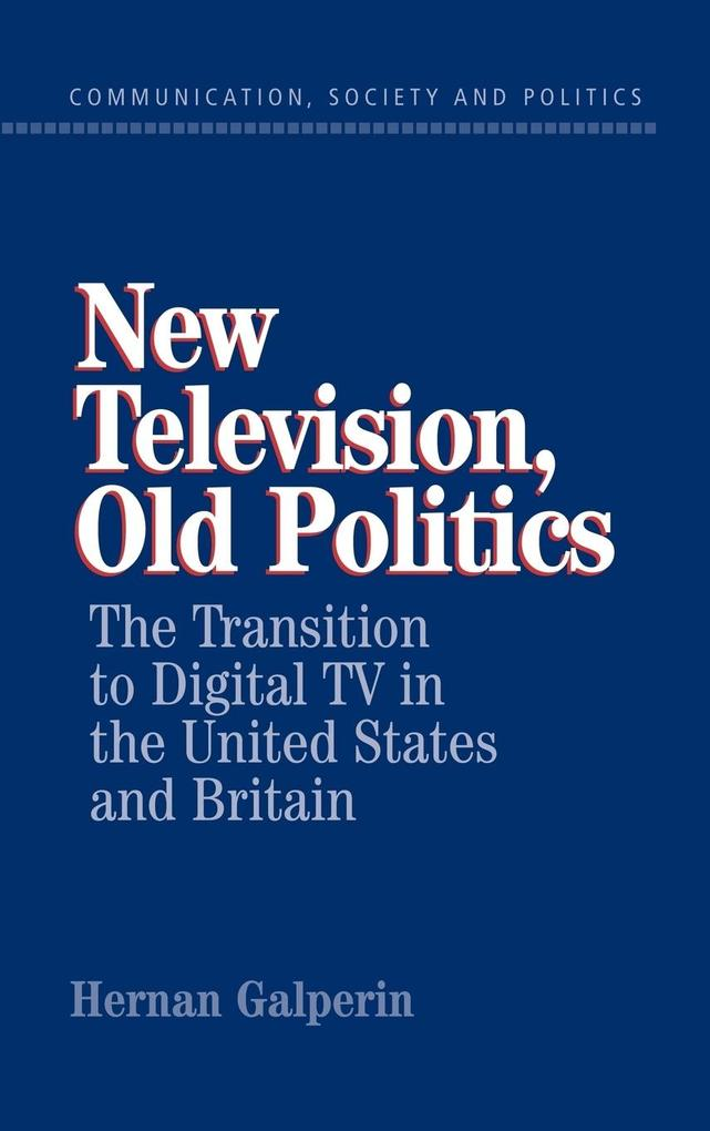 New Television, Old Politics: The Transition to Digital TV in the United States and Britain als Buch
