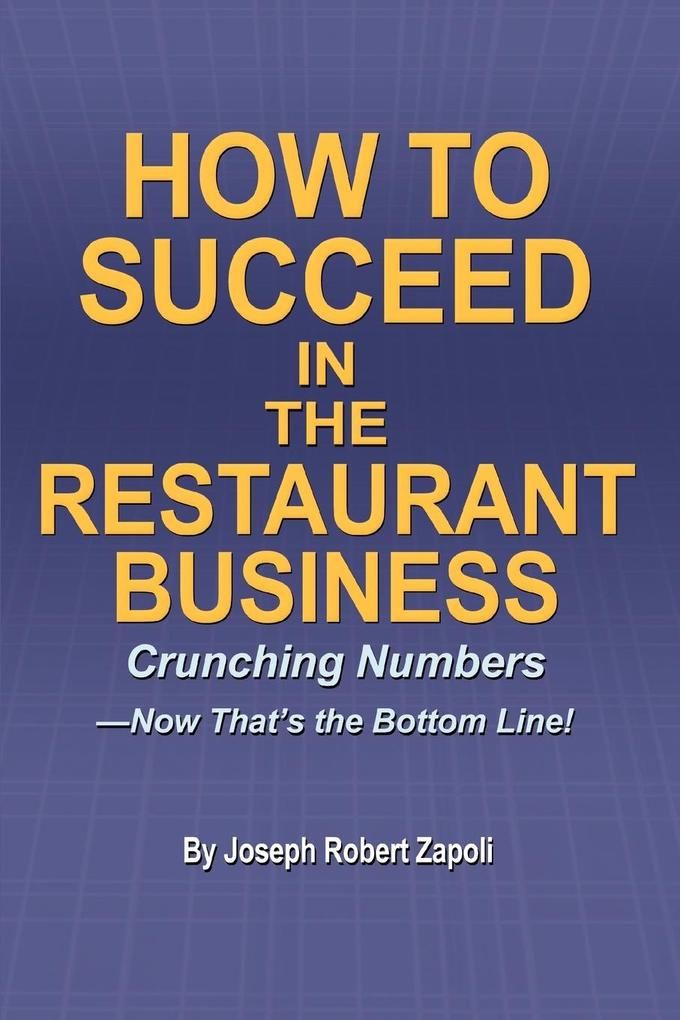 How to Succeed in the Restaurant Business: Crunching Numbers--Now That's the Bottom Line! als Buch