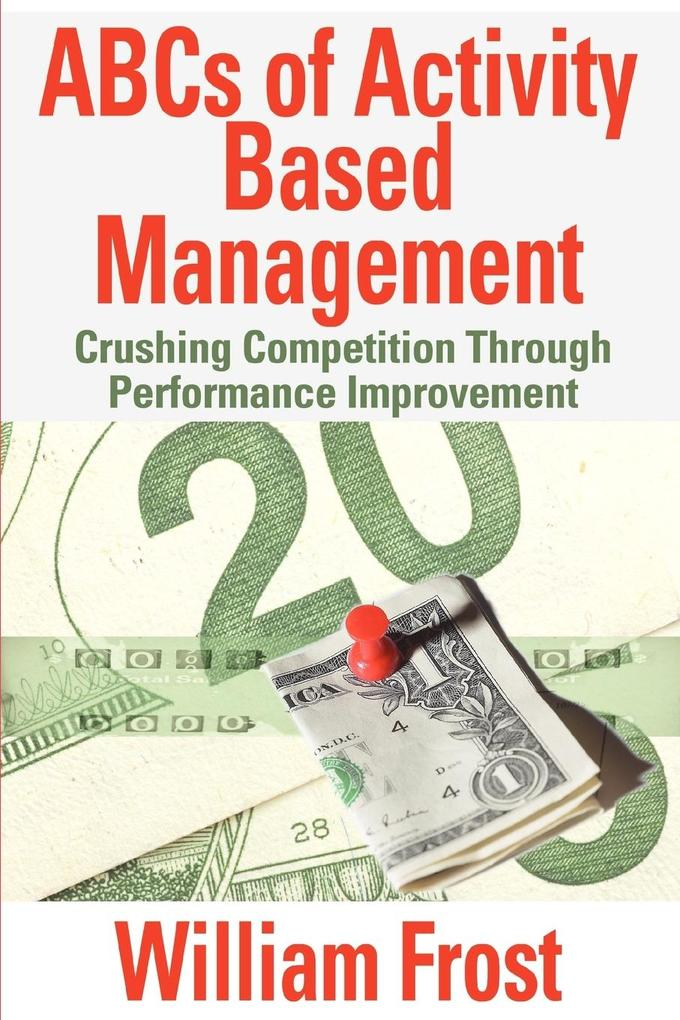 ABCs of Activity Based Management: Crushing Competition Through Performance Improvement als Taschenbuch