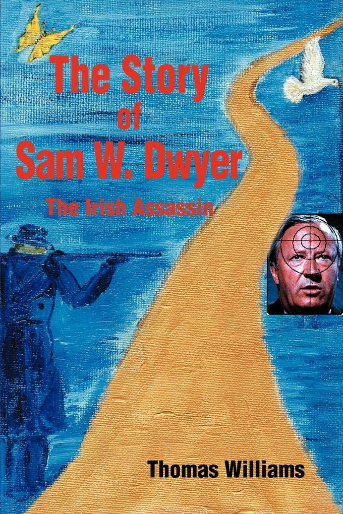The Story of Sam W. Dwyer: The Irish Assassin als Buch