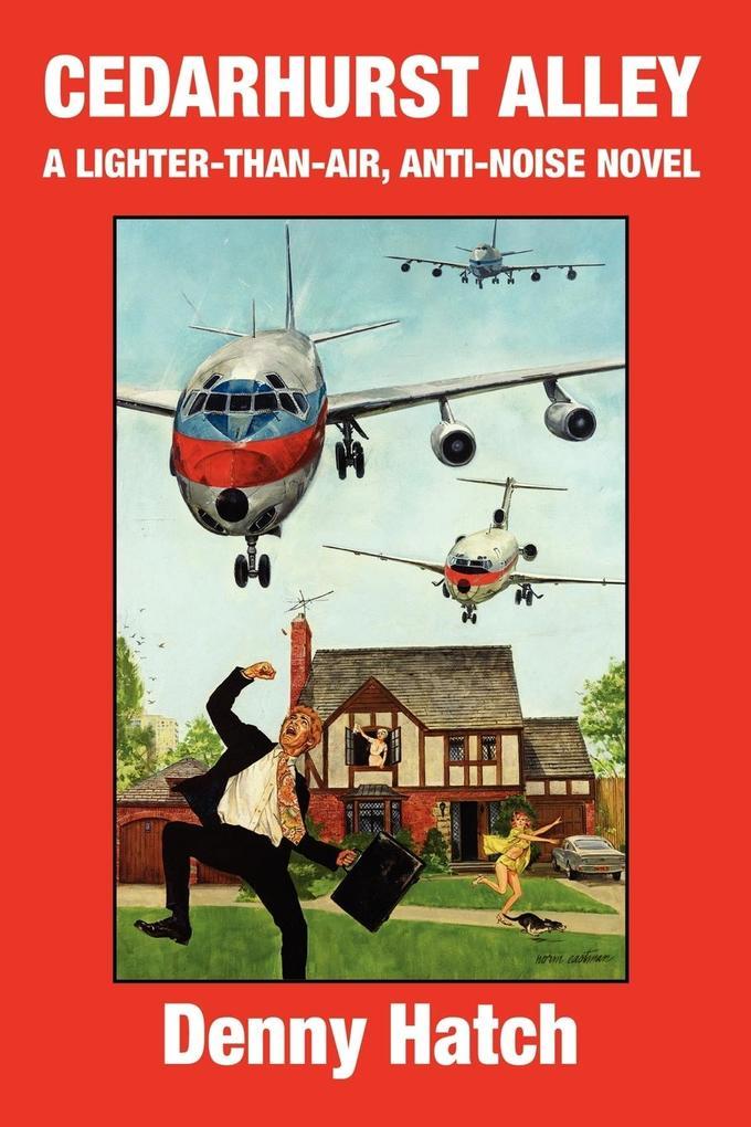 Cedarhurst Alley: A Lighter-Than-Air, Anti-Noise Novel als Taschenbuch