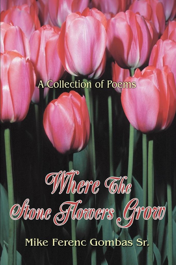 Where the Stone Flowers Grow: A Collection of Poems als Taschenbuch