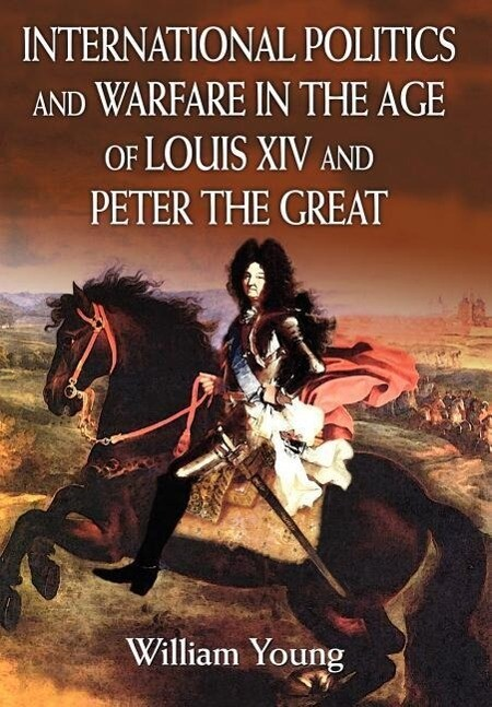 International Politics and Warfare in the Age of Louis XIV and Peter the Great als Buch