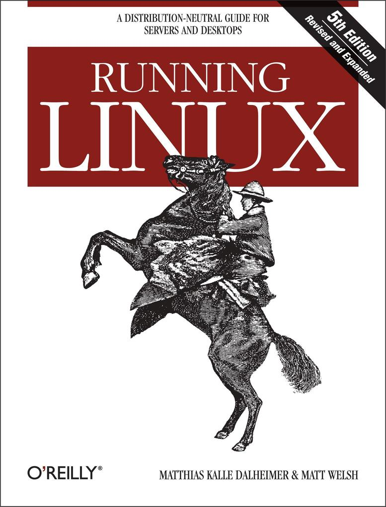 Running Linux: A Distribution-Neutral Guide for Servers and Desktops als Buch