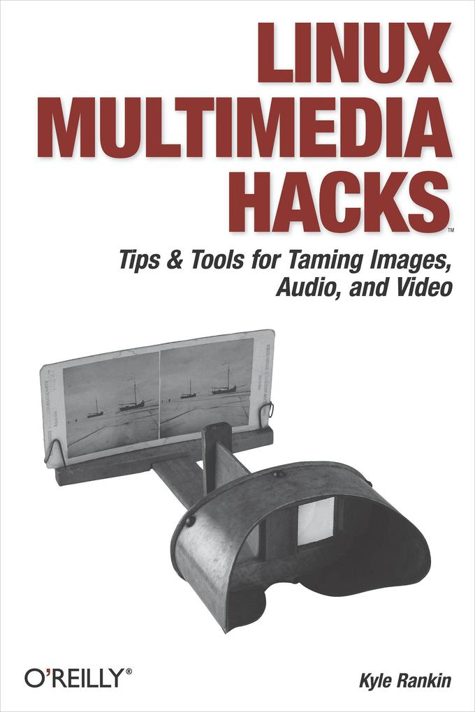 Linux Multimedia Hacks: Tips & Tools for Taming Images, Audio, and Video als Buch