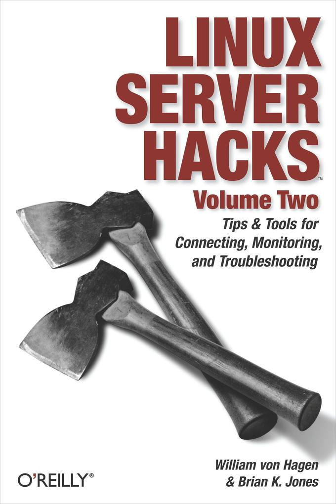 Linux Server Hacks, Volume Two: Tips & Tools for Connecting, Monitoring, and Troubleshooting als Buch