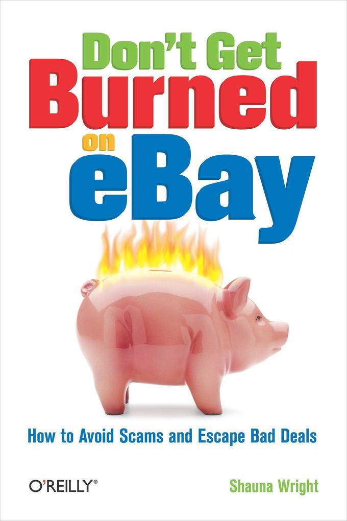 Don't Get Burned on Ebay: How to Avoid Scams and Escape Bad Deals als Buch