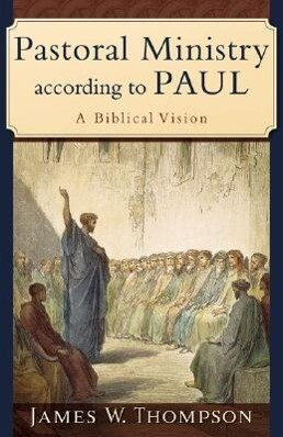 Pastoral Ministry According to Paul: A Biblical Vision als Taschenbuch