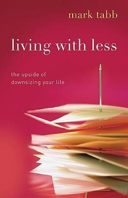 Living with Less: The Upside of Downsizing Your Life als Taschenbuch