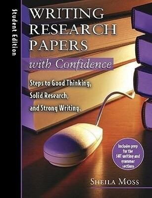 Writing Research Papers with Confidence: Student Edition: Steps to Good Thinking, Solid Research, and Strong Writing als Taschenbuch