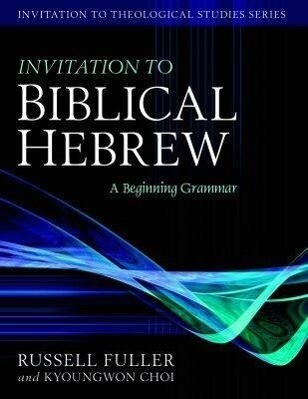 Invitation to Biblical Hebrew: A Beginning Grammar als Buch