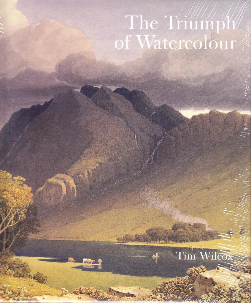 The Triumph of Watercolour: The Early Years of the Royal Watercolour Society 1805-55 als Buch