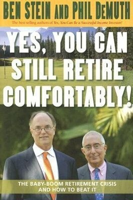 Yes, You Can Still Retire Comfortably!: The Baby-Boom Retirement Crisis and How to Beat It als Taschenbuch