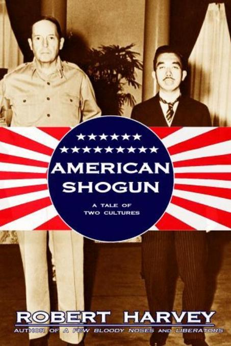 American Shogun: General MacArthur, Emperor Hirohito and the Drama of Modern Japan als Buch