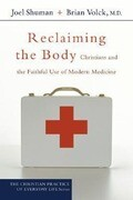 Reclaiming the Body: Christians and the Faithful Use of Modern Medicine