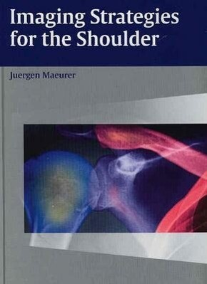 Imaging Strategies for the Shoulder: A Multimodality Manual als Buch