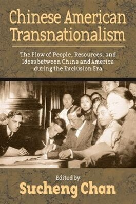 Chinese American Transnationalism: The Flow of People, Resources, and Ideas Between China and America During the Exclusion Era als Buch