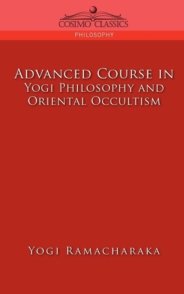 Advanced Course in Yogi Philosophy and Oriental Occultism als Taschenbuch