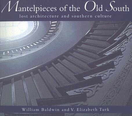 Mantelpieces of the Old South: Lost Architecture and Southern Culture als Taschenbuch