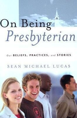 On Being Presbyterian: Our Beliefs, Practices, and Stories als Taschenbuch