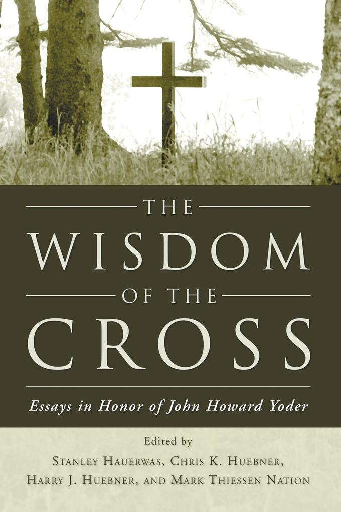 The Wisdom of the Cross: Essays in Honor of John Howard Yoder als Taschenbuch