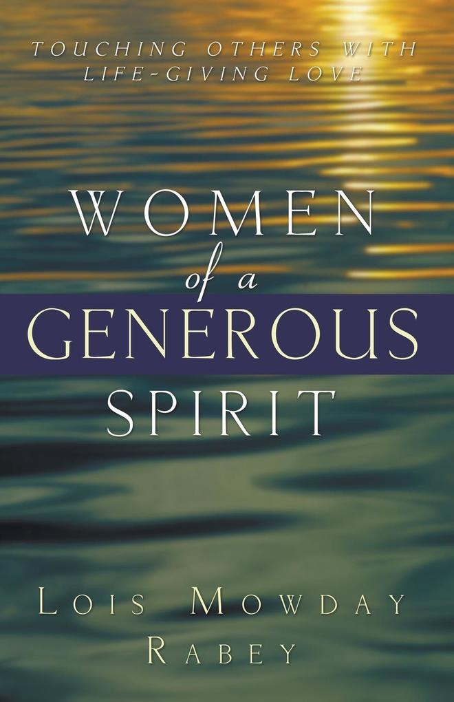 Women of a Generous Spirit: Touching Others with Life-Giving Love als Taschenbuch