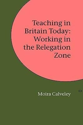 Teaching in Britain Today: Working in the Relegation Zone als Buch