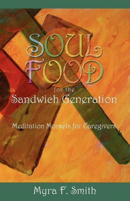 Soul Food for the Sandwich Generation: Meditation Morsels for Caregivers als Taschenbuch