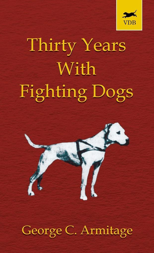 Thirty Years with Fighting Dogs (Vintage Dog Books Breed Classic - American Pit Bull Terrier) als Buch