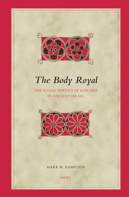 The Body Royal: The Social Poetics of Kingship in Ancient Israel als Buch