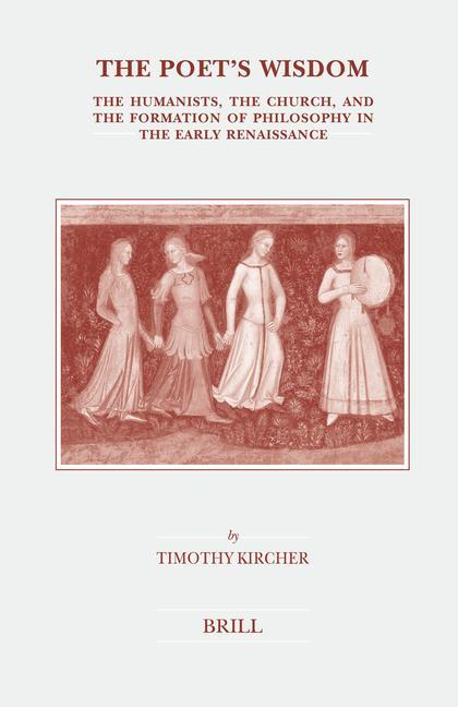 The Poet's Wisdom: The Humanists, the Church, and the Formation of Philosophy in the Early Renaissance als Buch