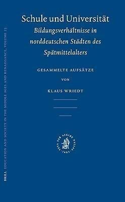 Schule Und Universität: Bildungsverhältnisse in Norddeutschen Städten Des Spätmittelalters: Gesammelte Aufsätze als Buch
