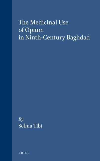 The Medicinal Use of Opium in Ninth-Century Baghdad als Buch