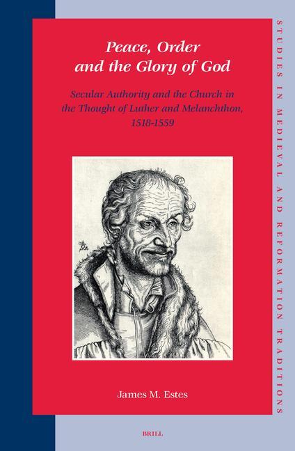 Peace, Order and the Glory of God: Secular Authority and the Church in the Thought of Luther and Melanchthon, 1518-1559 als Buch