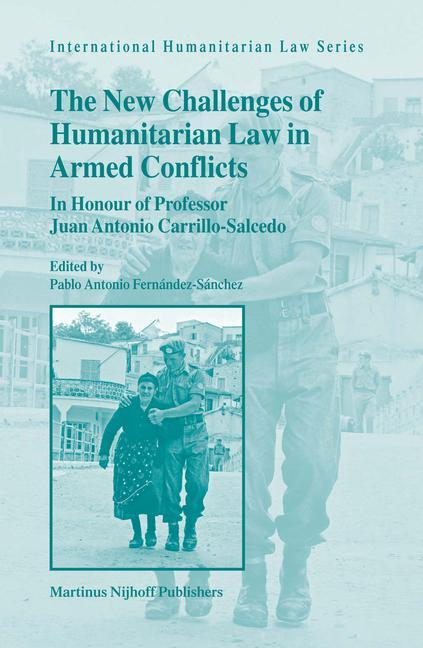 The New Challenges of Humanitarian Law in Armed Conflicts: In Honour of Professor Juan Antonio Carrillo-Salcedo als Buch
