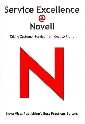 Service Excellence @ Novell: Taking Customer Service from Cost to Profit als Buch