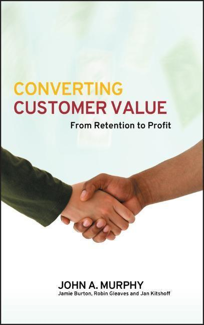 Converting Customer Value: From Retention to Profit als Buch