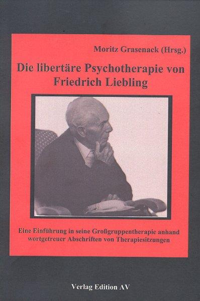 Die libertäre Psychotherapie von Friedrich Liebling als Buch